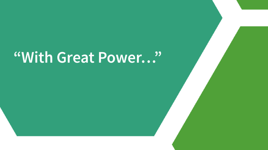 """With Great Power…"""