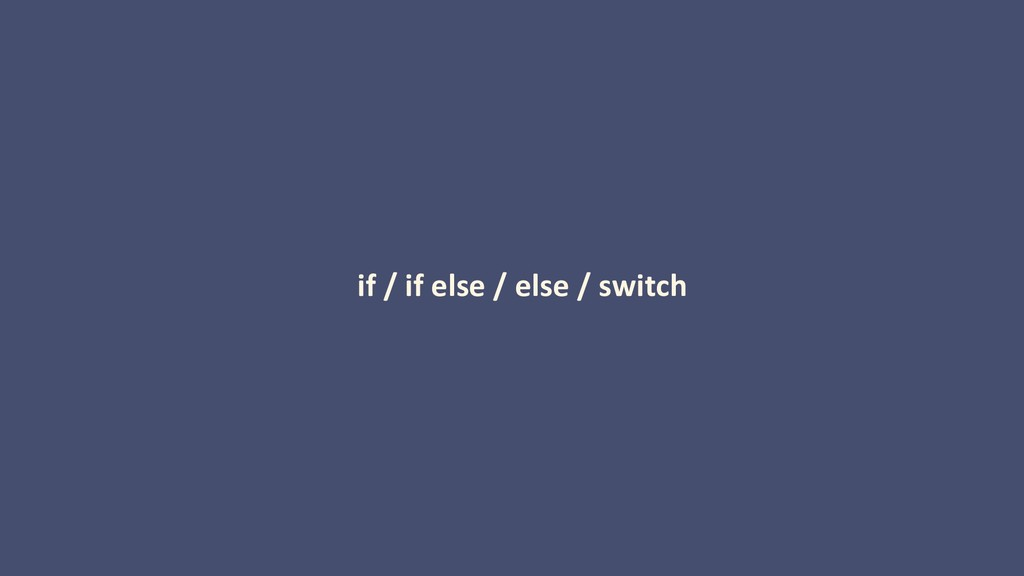 if / if else / else / switch