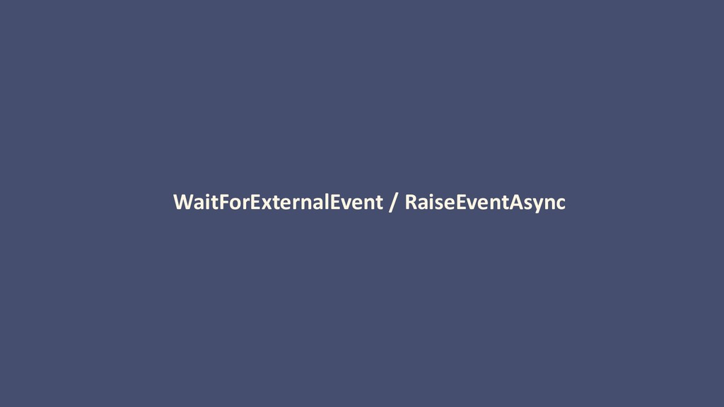 WaitForExternalEvent / RaiseEventAsync