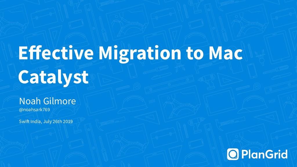 Effective Migration to Mac Catalyst Noah Gilmore...