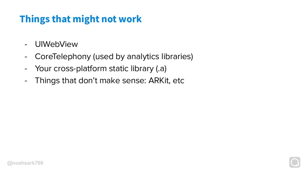 @noahsark769 Things that might not work - UIWeb...