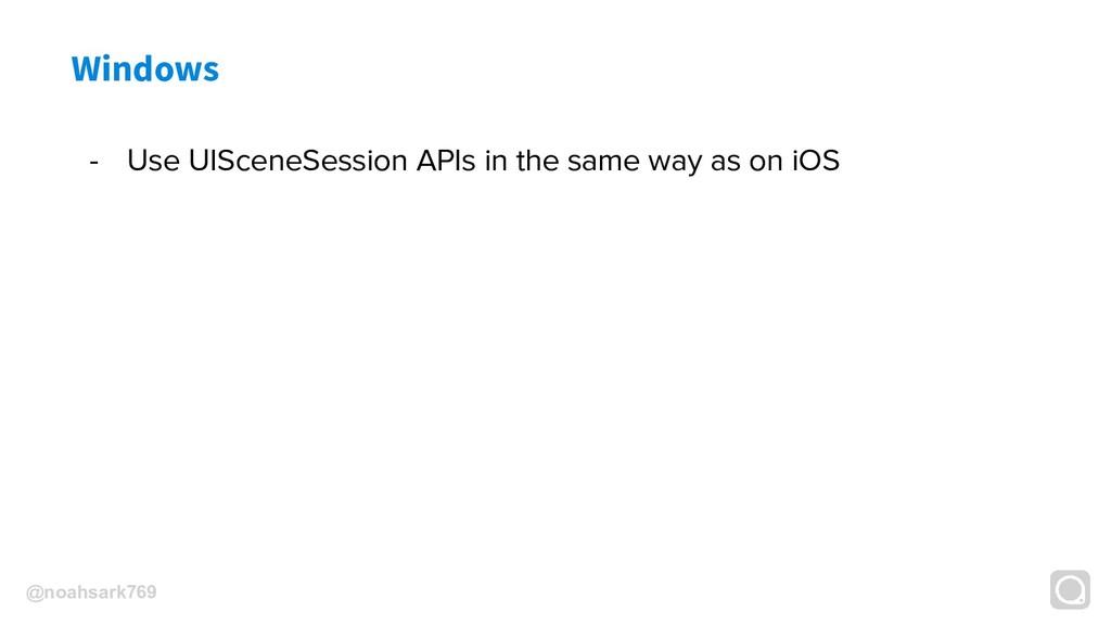 @noahsark769 Windows - Use UISceneSession APIs ...