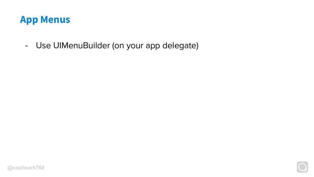 @noahsark769 App Menus - Use UIMenuBuilder (on ...