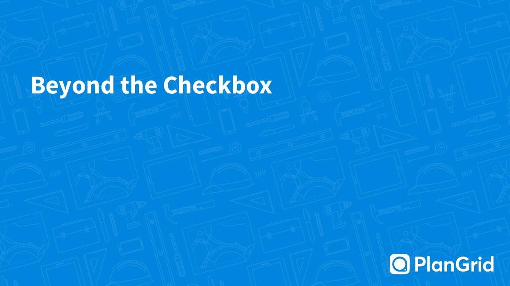 Beyond the Checkbox