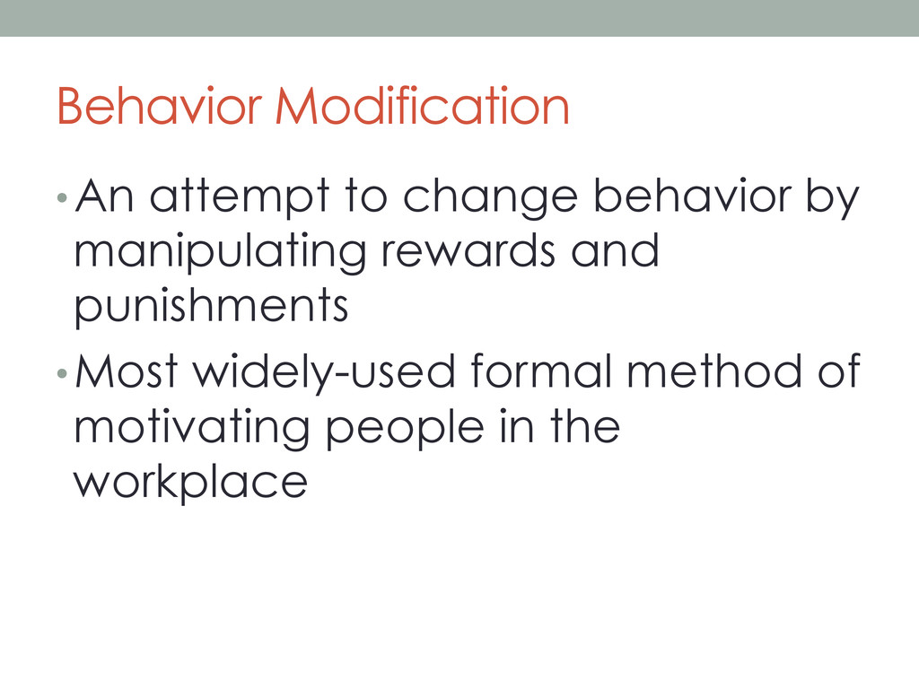 Behavior Modification • An attempt to change be...