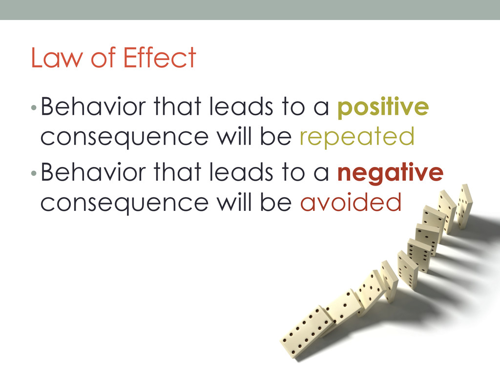 Law of Effect • Behavior that leads to a positi...