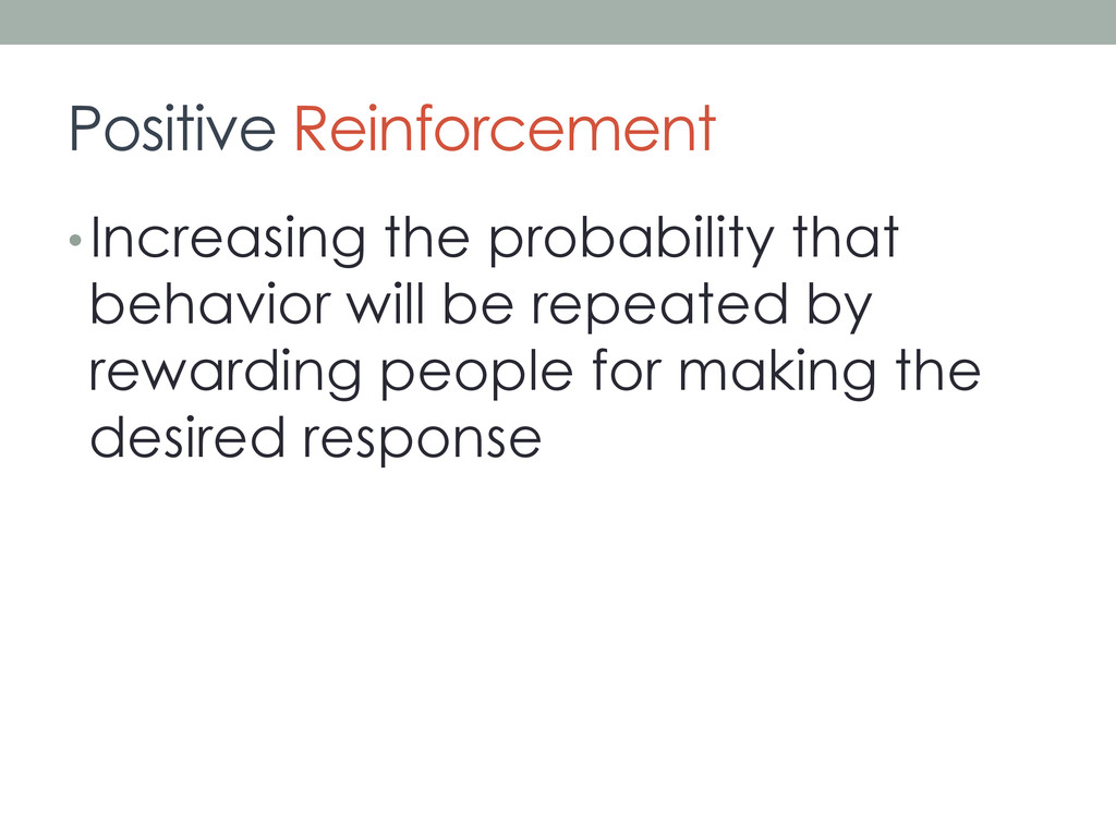 Positive Reinforcement • Increasing the probabi...