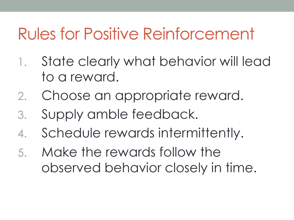 Rules for Positive Reinforcement 1.  State clea...