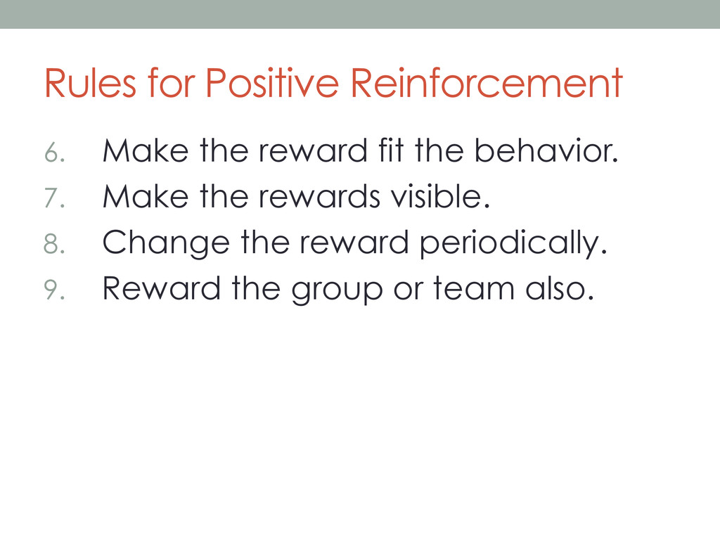 Rules for Positive Reinforcement 6.  Make the r...