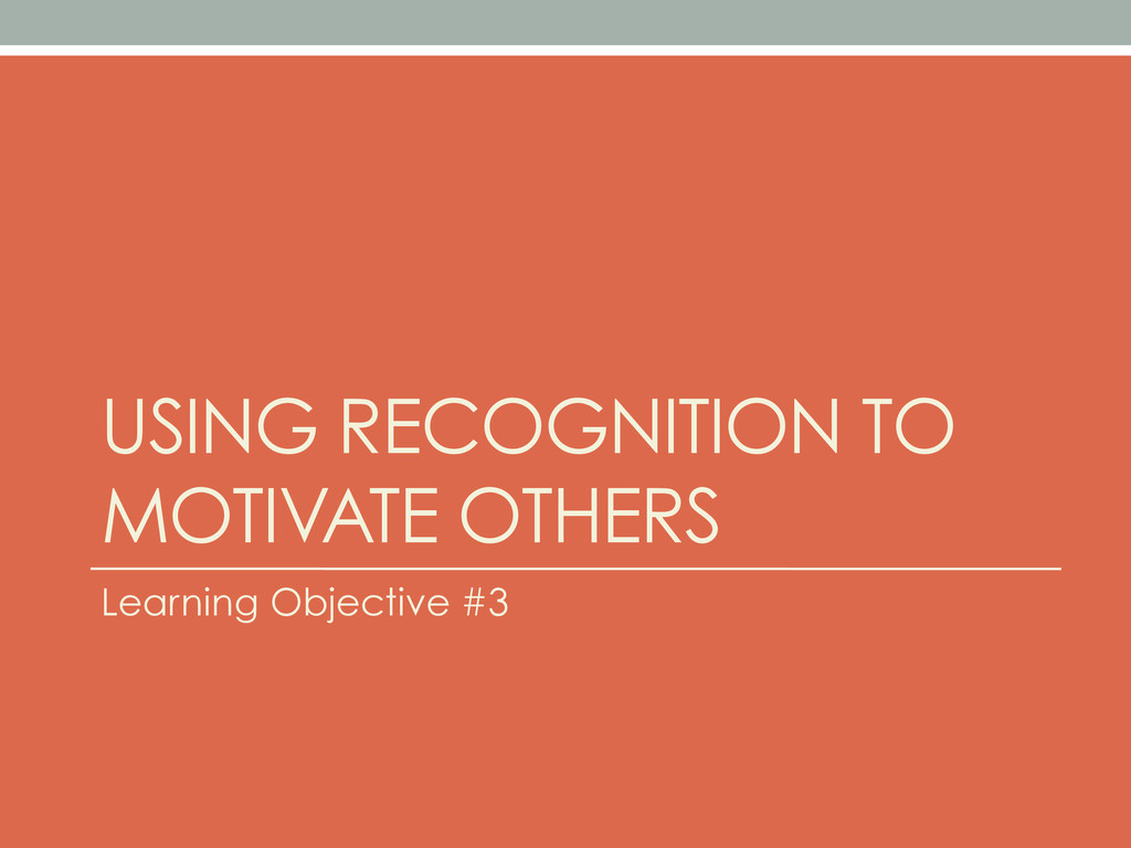 USING RECOGNITION TO MOTIVATE OTHERS Learning O...