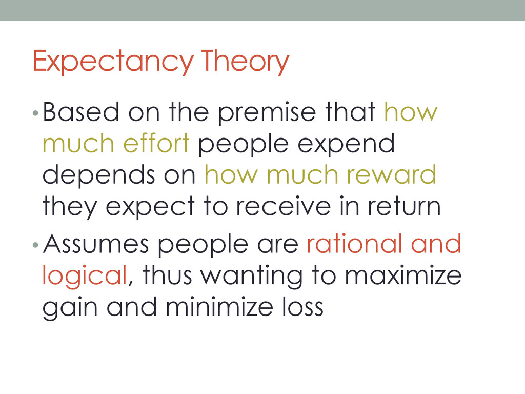 Expectancy Theory • Based on the premise that h...