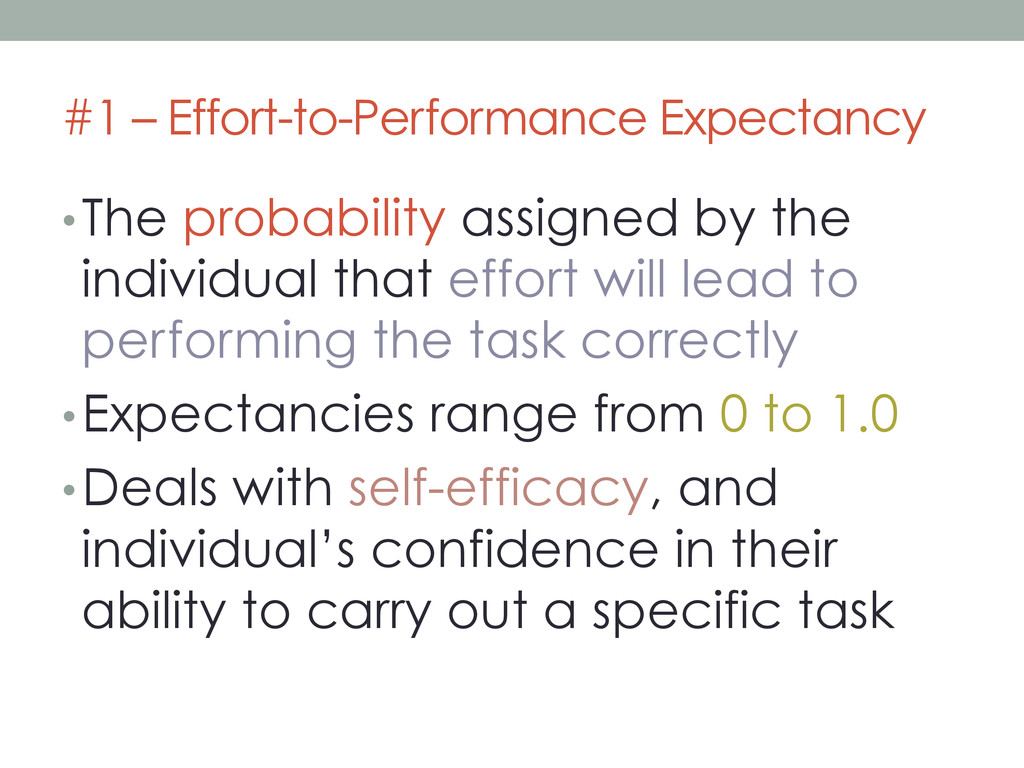 #1 – Effort-to-Performance Expectancy • The pro...