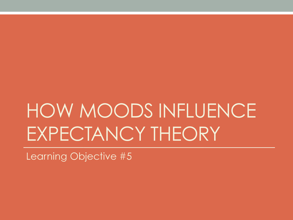 HOW MOODS INFLUENCE EXPECTANCY THEORY Learning ...