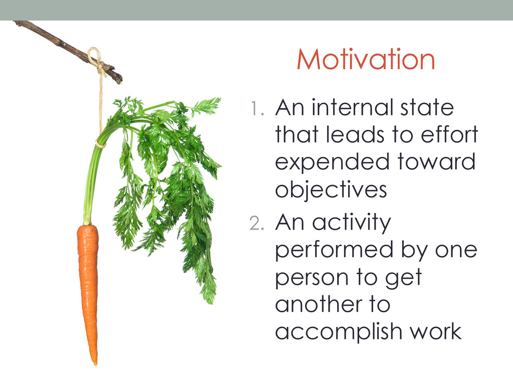 Motivation 1.  An internal state that leads to ...
