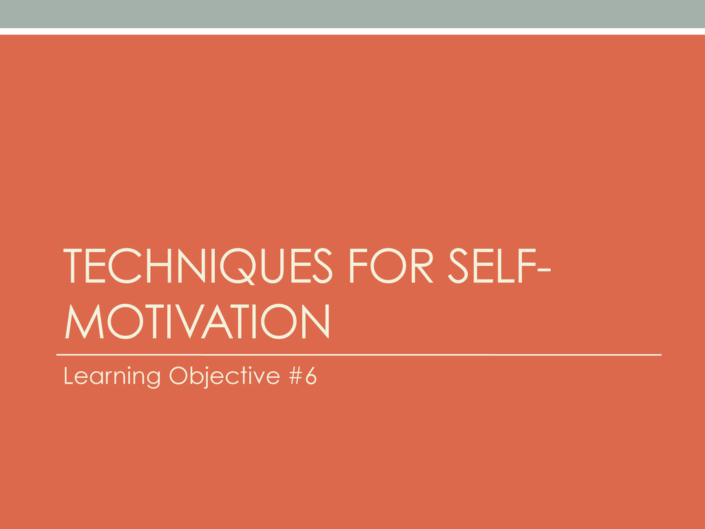 TECHNIQUES FOR SELF- MOTIVATION Learning Object...