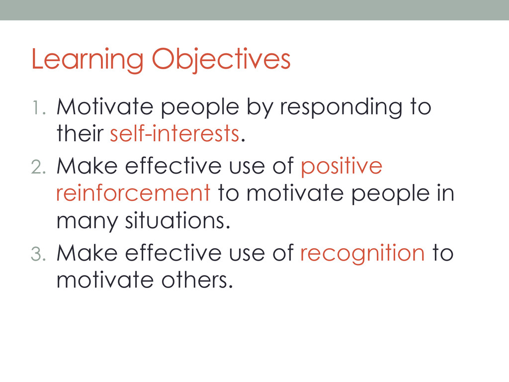 Learning Objectives 1.  Motivate people by resp...