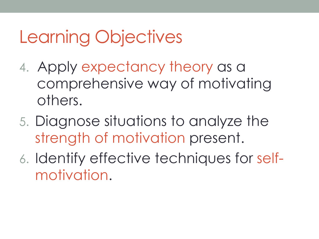 Learning Objectives 4.  Apply expectancy theory...