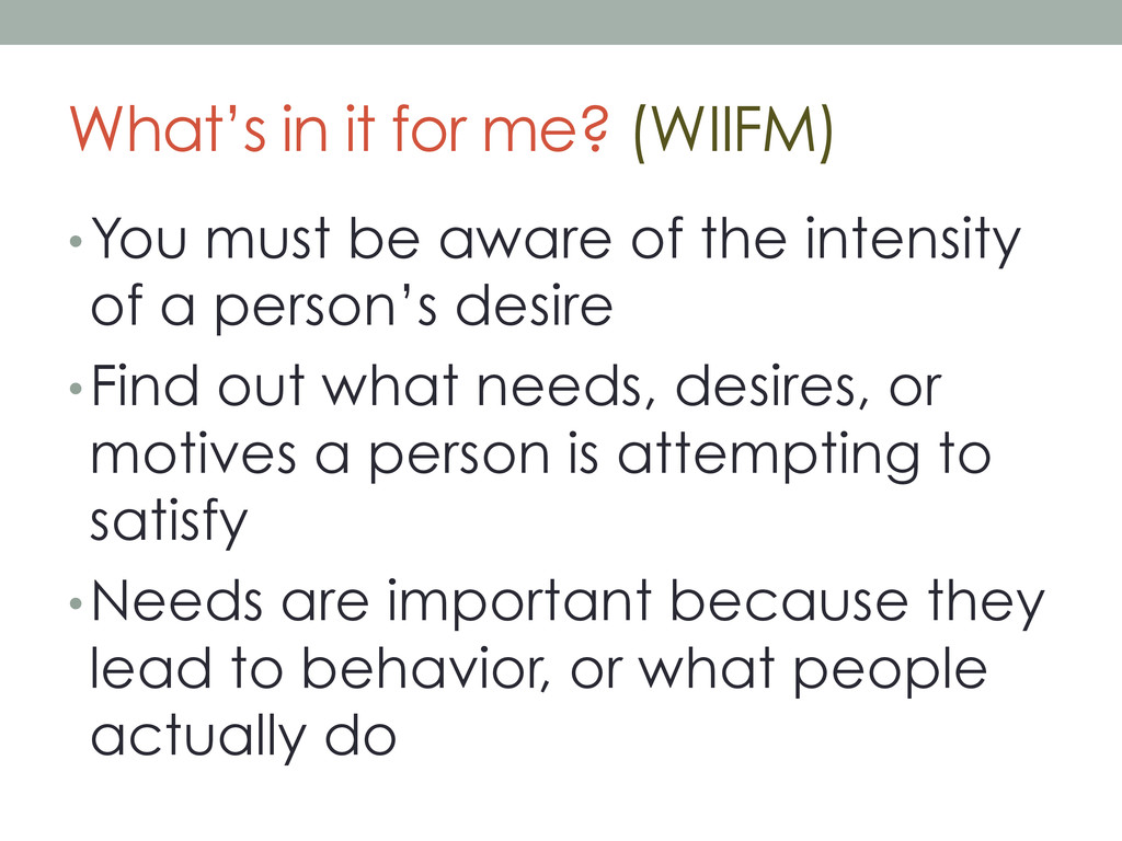 What's in it for me? (WIIFM) • You must be awar...