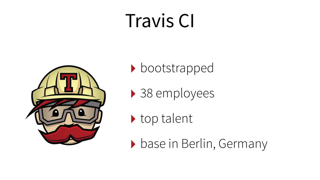 ‣ bootstrapped ‣ 38 employees ‣ top talent ‣ ba...