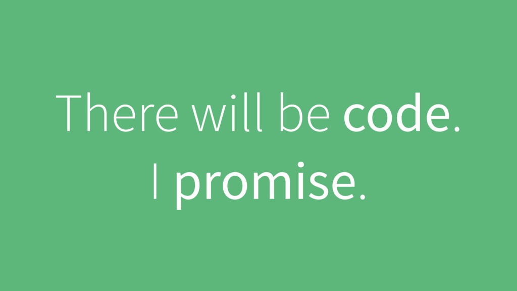 There will be code. I promise.