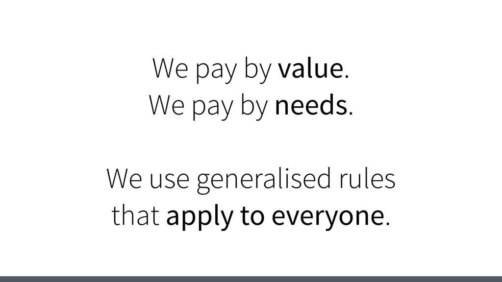 We pay by value. We pay by needs. We use genera...