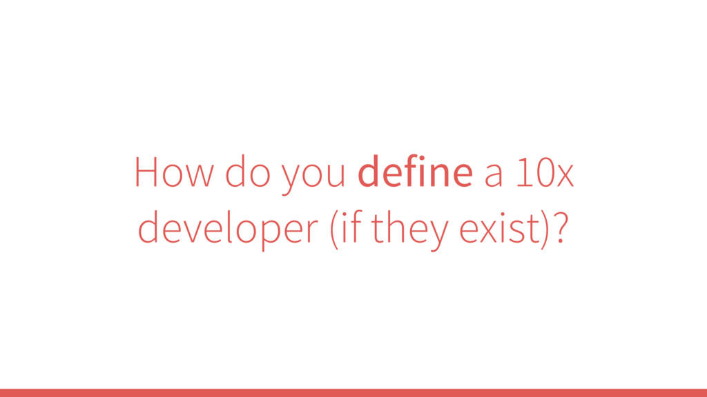 How do you define a 10x developer (if they exis...