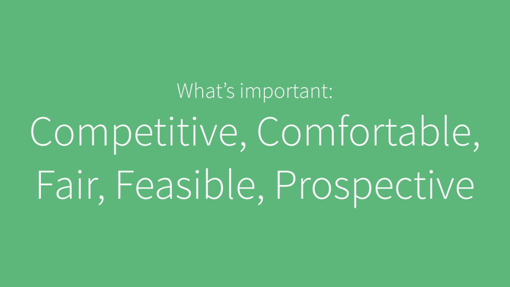 What's important: Competitive, Comfortable, Fai...