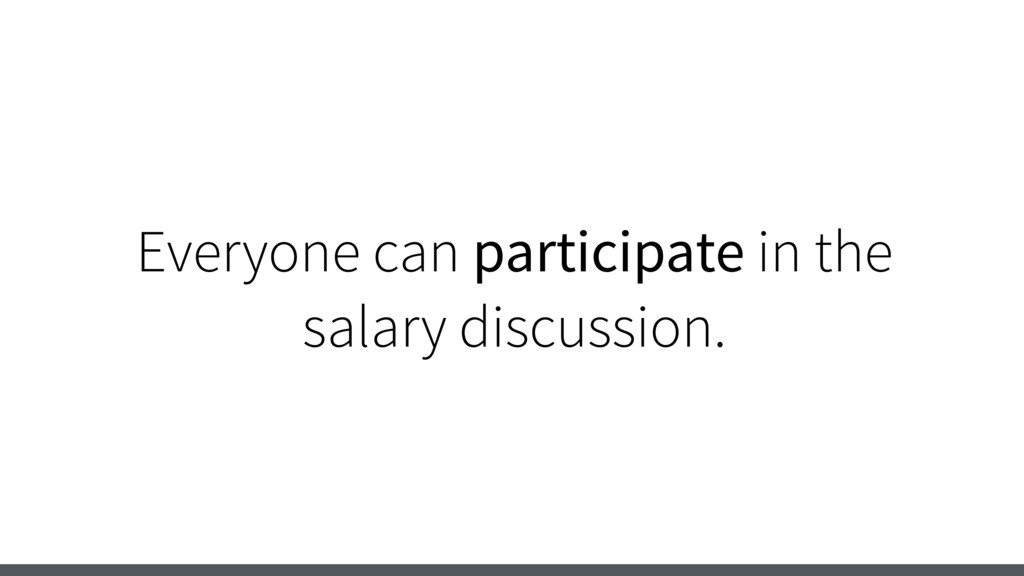 Everyone can participate in the salary discussi...
