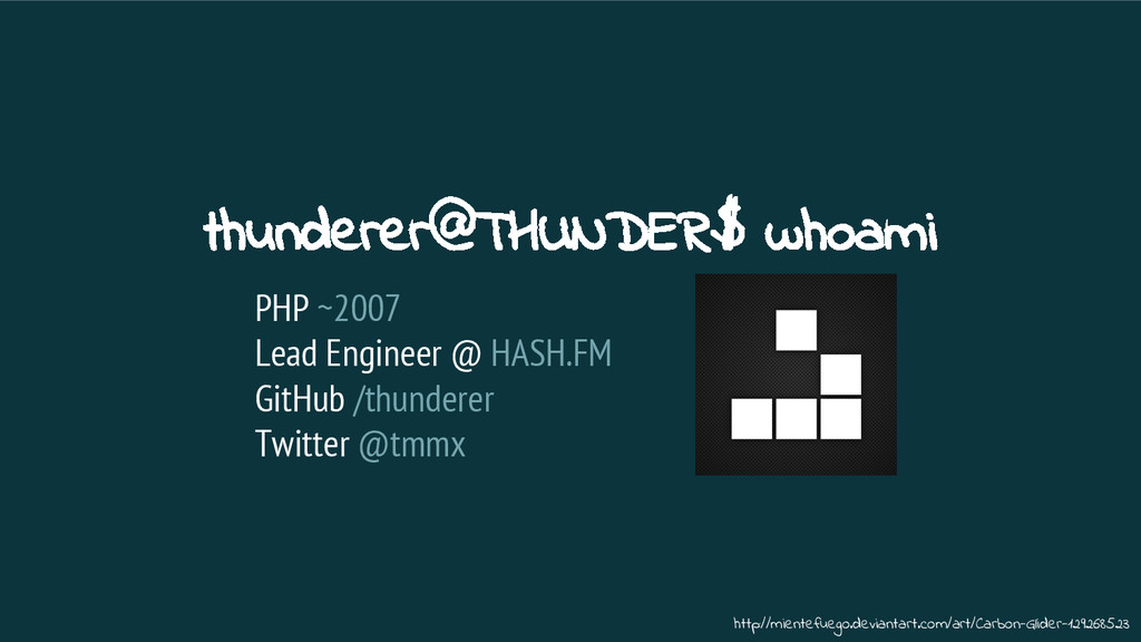 thunderer@THUNDER$ whoami PHP ~2007 Lead Engine...
