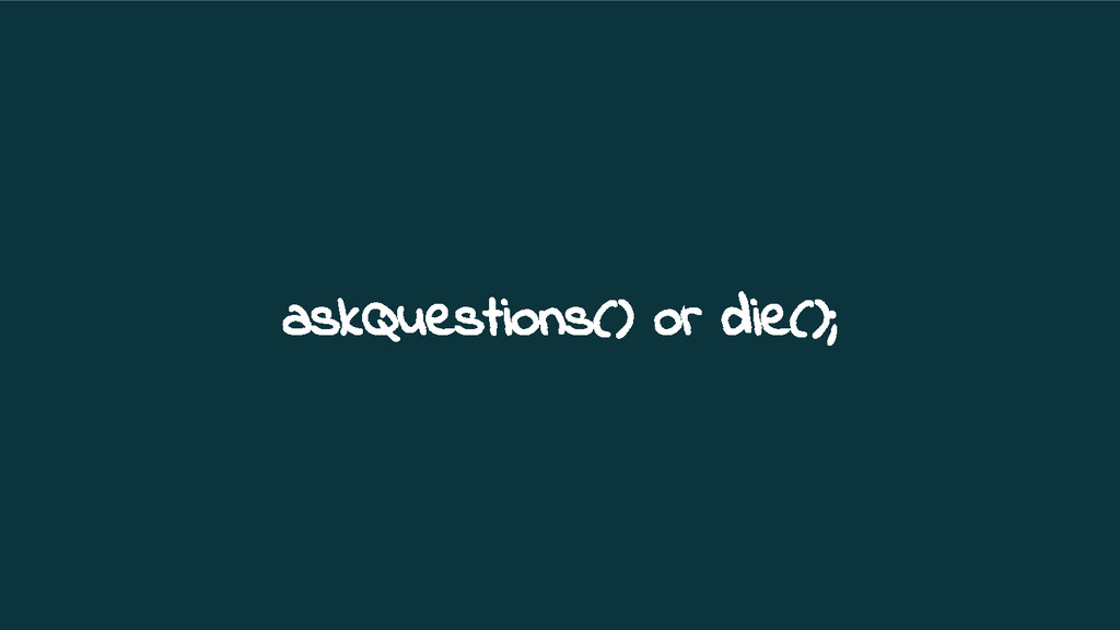 askQuestions() or die();