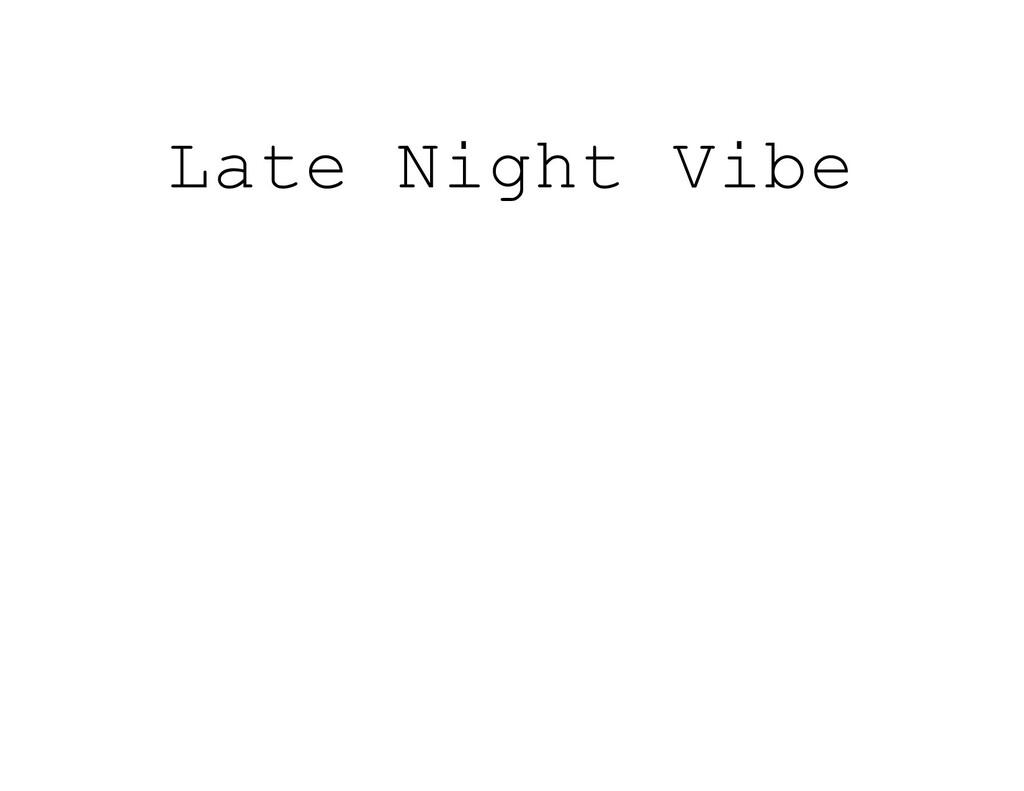 Late Night Vibe