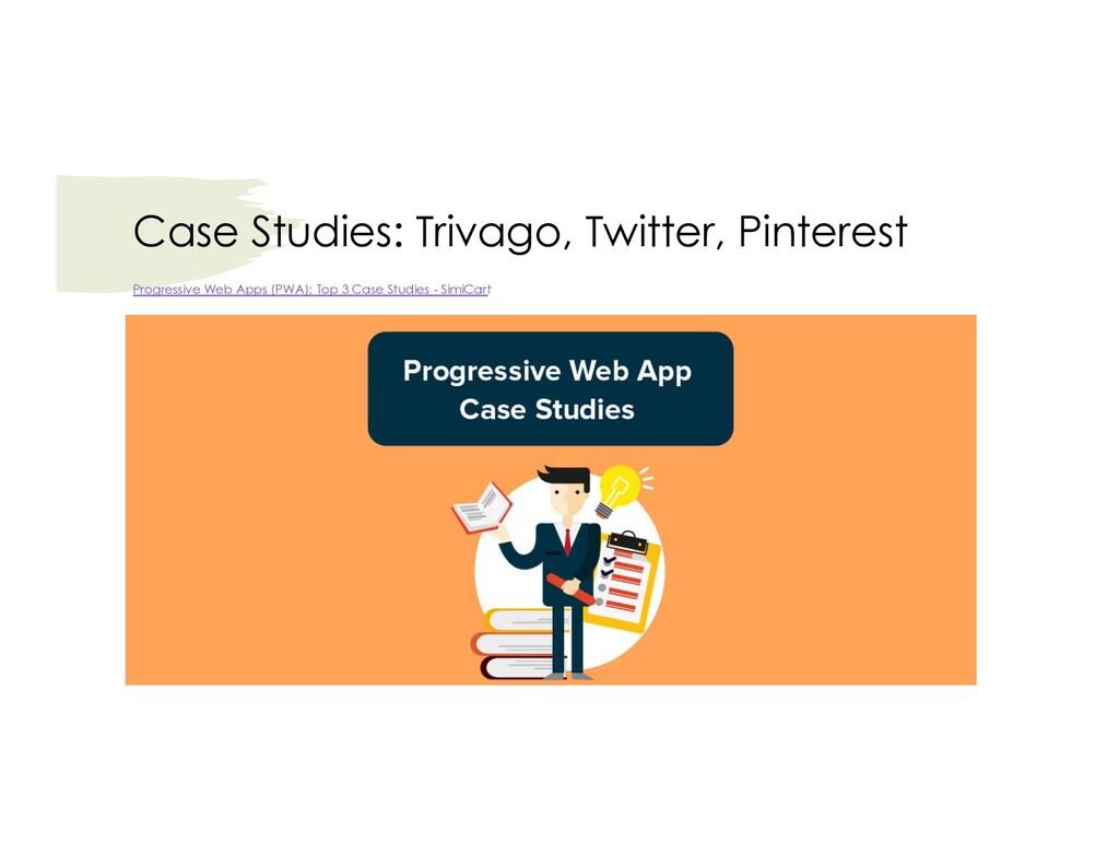 Case Studies: Trivago, Twitter, Pinterest Progr...