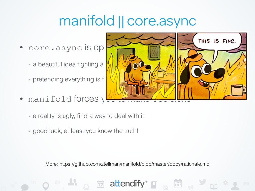 manifold || core.async • core.async is opiniona...