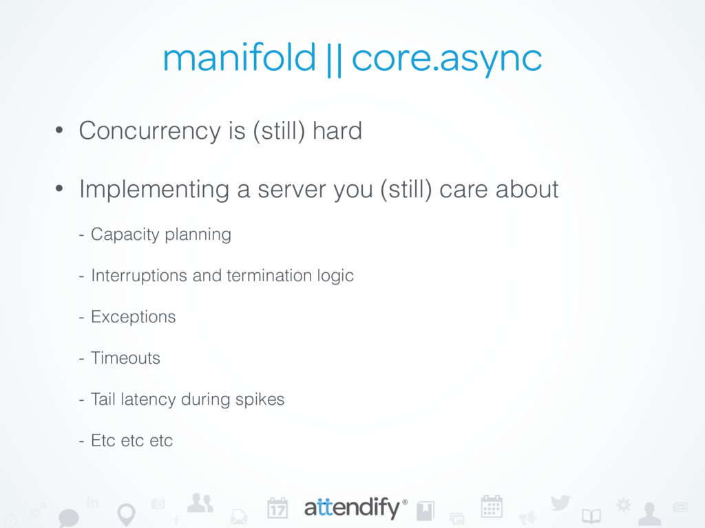 manifold || core.async • Concurrency is (still)...
