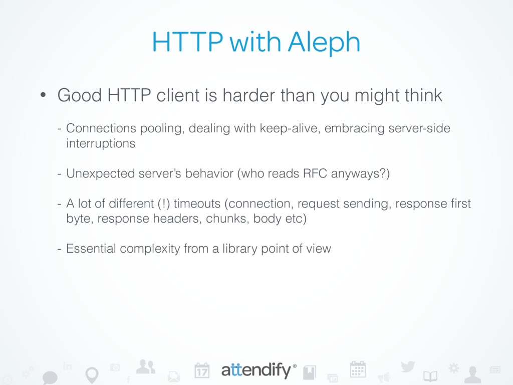 HTTP with Aleph • Good HTTP client is harder th...