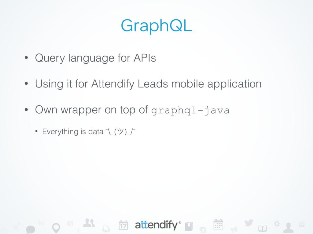 GraphQL • Query language for APIs • Using it fo...