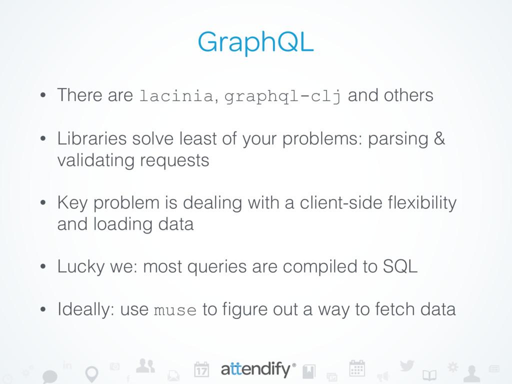 GraphQL • There are lacinia, graphql-clj and ot...