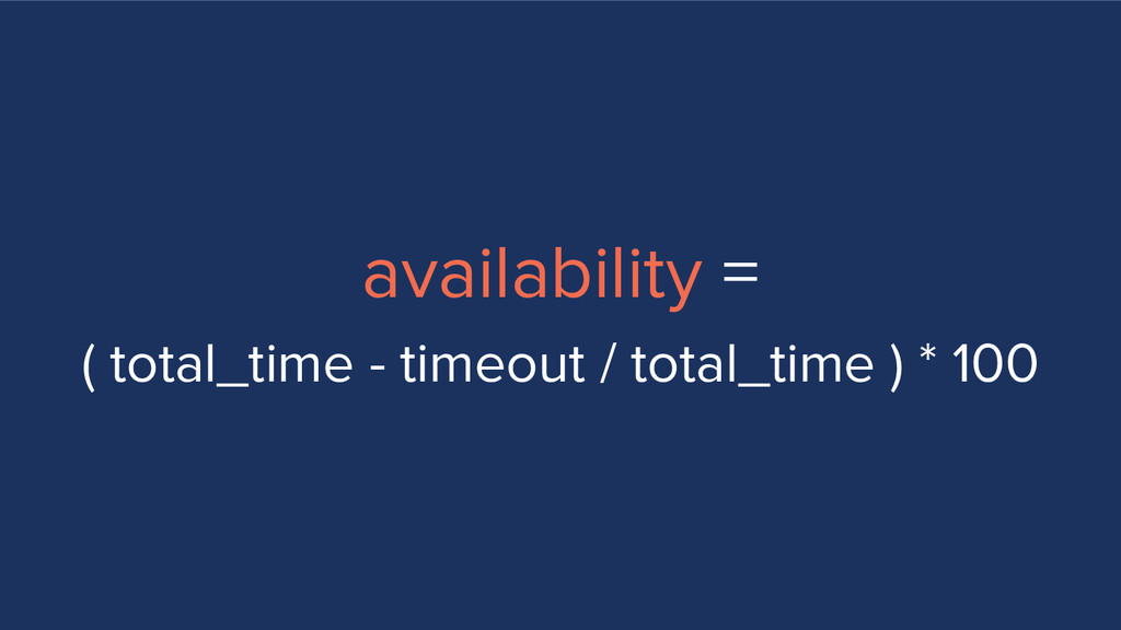 availability = ( total_time - timeout / total_t...
