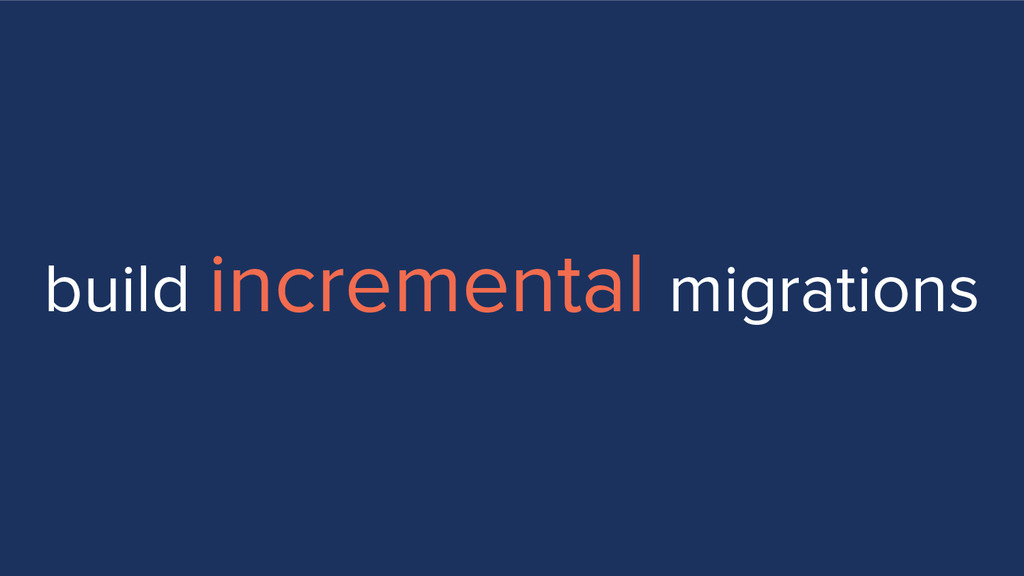 build incremental migrations