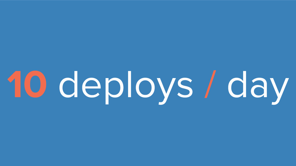 10 deploys / day