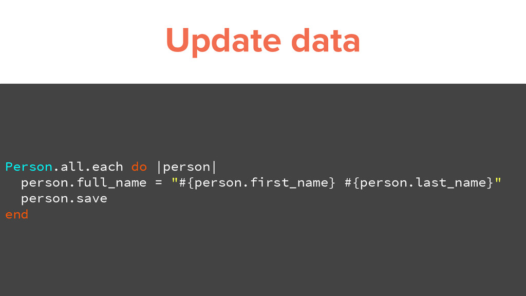 Update data Person.all.each do |person| person....