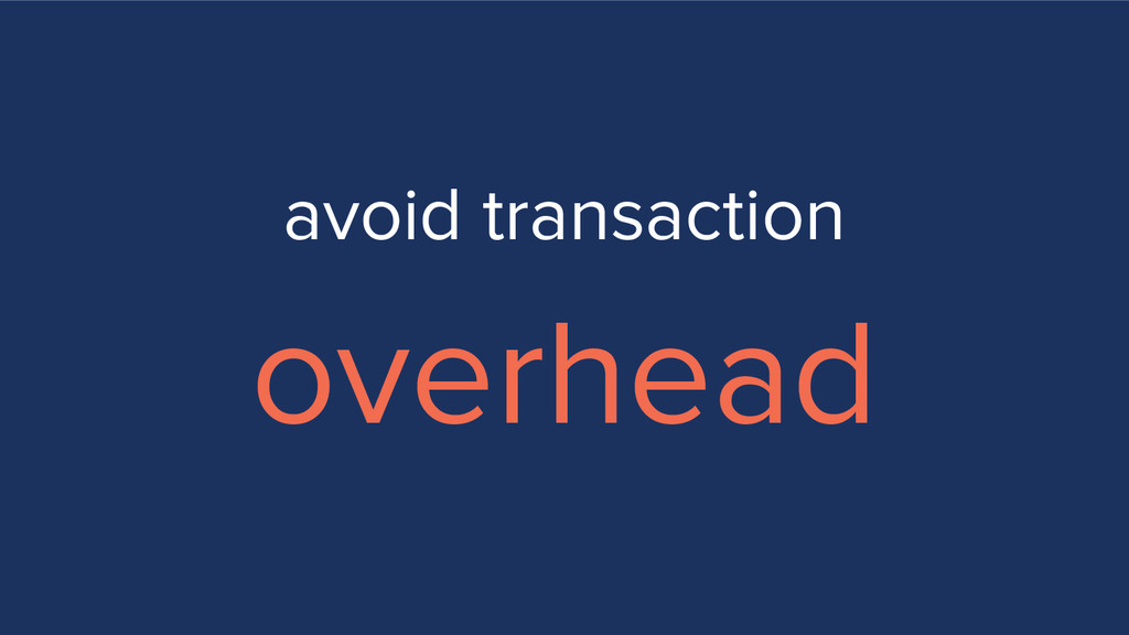 avoid transaction overhead