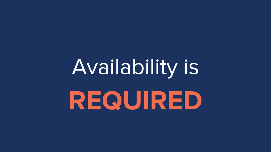 Availability is REQUIRED