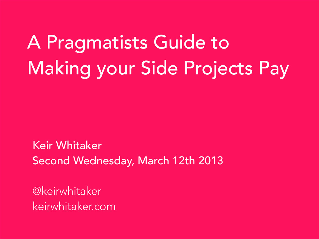 A Pragmatists Guide to Making your Side Project...