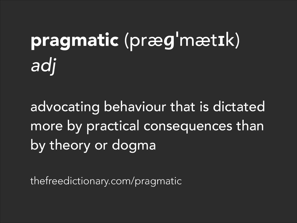 pragmatic (præɡˈmætɪk) adj ! advocating behavio...