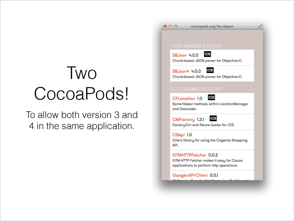Two CocoaPods! To allow both version 3 and 4 in...