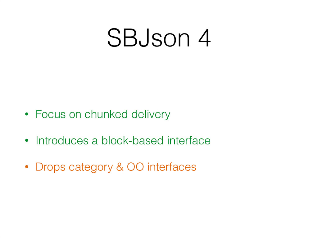 SBJson 4 • Focus on chunked delivery • Introduc...