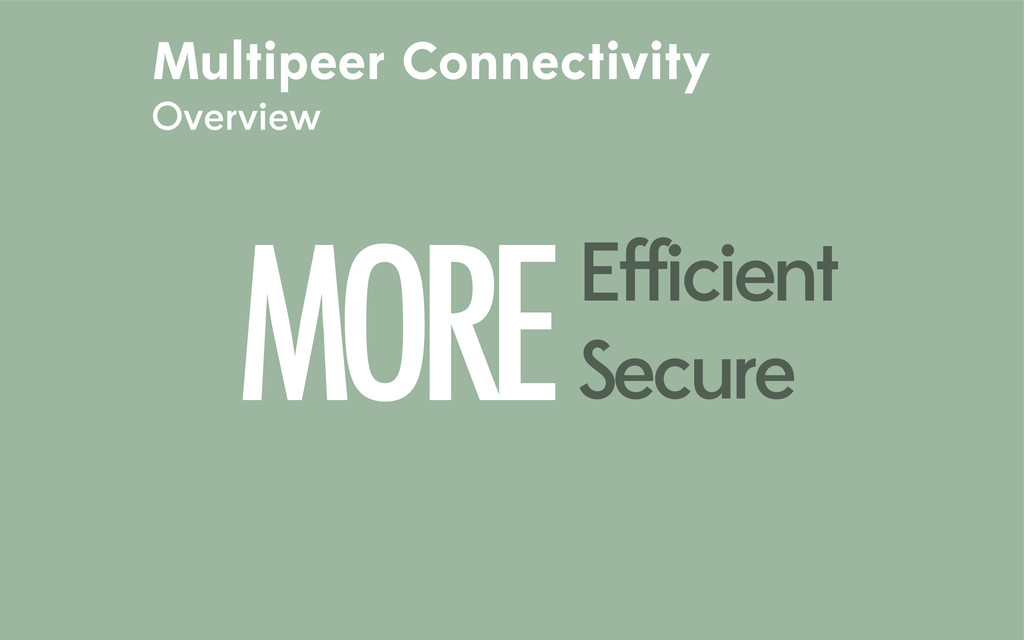 Multipeer Connectivity Overview MOREEfficient S...