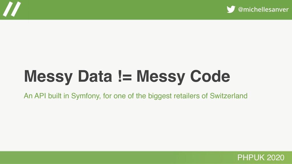 Messy Data != Messy Code An API built in Symfon...