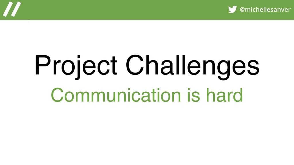 @michellesanver Project Challenges Communicatio...